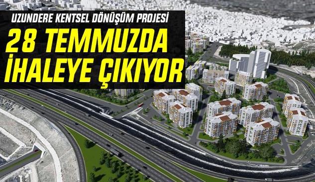Uzundere Kentsel Dönüşüm Projesi 28 Temmuzda İhaleye Çıkıyor